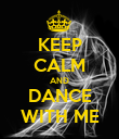 KEEP CALM AND DANCE WITH ME - Personalised Poster large