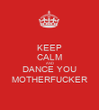 KEEP CALM AND DANCE YOU MOTHERFUCKER - Personalised Poster large