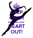 KEEP CALM and dance your   HEART OUT! - Personalised Poster large