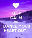 KEEP CALM AND  DANCE YOUR HEART OUT ! - Personalised Poster large