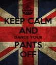 KEEP CALM AND DANCE YOUR PANTS OFF - Personalised Poster large