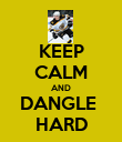 KEEP CALM AND DANGLE  HARD - Personalised Poster large