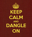 KEEP CALM AND DANGLE ON - Personalised Poster large