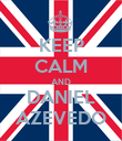 KEEP CALM AND DANIEL AZEVEDO - Personalised Poster large