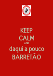 KEEP CALM AND daqui a pouco BARRETÃO - Personalised Poster large