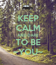 KEEP CALM AND DARE TO BE ~YOU~ - Personalised Poster large