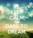 KEEP CALM AND DARE TO DREAM - Personalised Poster large