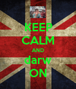 KEEP CALM AND darw ON - Personalised Poster large