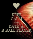 KEEP CALM AND  DATE  A  B-BALL PLAYER - Personalised Poster large