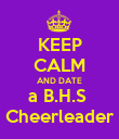 KEEP CALM AND DATE a B.H.S  Cheerleader - Personalised Poster large