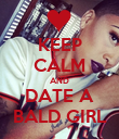 KEEP CALM AND DATE A BALD GIRL - Personalised Poster large