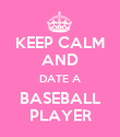 KEEP CALM AND  DATE A  BASEBALL PLAYER - Personalised Poster large