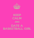 KEEP CALM AND DATE A BASKETBALL GIRL - Personalised Poster large