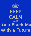 KEEP CALM AND Date a Black Man  With a Future - Personalised Poster large