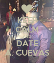 KEEP CALM AND DATE A. CUEVAS - Personalised Poster large