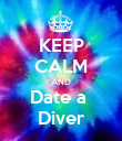 KEEP CALM AND Date a  Diver - Personalised Poster large