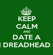 KEEP CALM AND DATE A ♥ DREADHEAD ♥ - Personalised Poster large