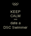 KEEP CALM AND date a DSC Swimmer - Personalised Poster large