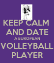 KEEP CALM  AND DATE A EUROPEAN VOLLEYBALL PLAYER - Personalised Poster large