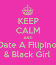 KEEP CALM AND Date A Filipino  & Black Girl  - Personalised Poster large