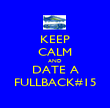 KEEP CALM AND DATE A FULLBACK#15 - Personalised Poster large