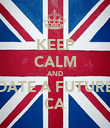 KEEP CALM AND DATE A FUTURE CA - Personalised Poster large