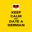 KEEP CALM AND DATE A GERMAN - Personalised Poster large