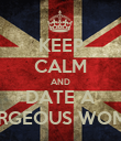 KEEP CALM AND DATE A GORGEOUS WOMAN - Personalised Poster large