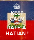 KEEP CALM AND DATE A  HATIAN ! - Personalised Poster large