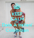 KEEP CALM AND Date A Italian/ Colombian - Personalised Poster large