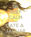 KEEP CALM AND DATE A  JAGUAR - Personalised Poster large