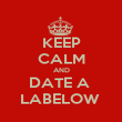 KEEP CALM AND DATE A  LABELOW  - Personalised Poster large