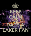 KEEP CALM AND DATE A LAKER FAN - Personalised Poster large