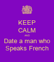 KEEP CALM AND Date a man who Speaks French - Personalised Poster large
