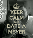 KEEP CALM AND DATE A MEYER - Personalised Poster large
