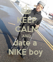 KEEP CALM AND date a  NIKE boy  - Personalised Poster large