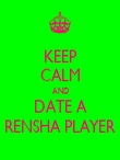 KEEP CALM AND DATE A RENSHA PLAYER - Personalised Poster large