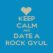 KEEP CALM AND DATE A ROCK GYUL - Personalised Poster large