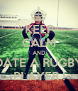 KEEP CALM AND DATE A RUGBY PLAYER ! - Personalised Poster large