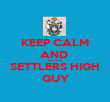 KEEP CALM AND  DATE A  SETTLERS HIGH GUY - Personalised Poster large