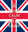 KEEP CALM AND DATE A SHAW - Personalised Poster large