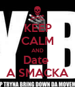 KEEP CALM AND Date  A SMACKA - Personalised Poster large