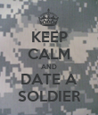 KEEP CALM AND DATE A SOLDIER - Personalised Poster large