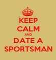 KEEP CALM AND DATE A SPORTSMAN - Personalised Poster large