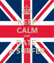 KEEP CALM and  DATE  A SURFER - Personalised Poster large