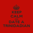 KEEP CALM AND DATE A TRINIDADIAN - Personalised Poster large