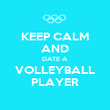 KEEP CALM AND DATE A VOLLEYBALL PLAYER - Personalised Poster large