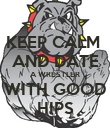 KEEP CALM  AND DATE A WRESTLER WITH GOOD HIPS - Personalised Poster large