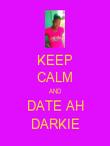 KEEP CALM AND DATE AH DARKIE - Personalised Poster large