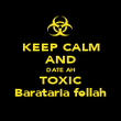 KEEP CALM AND DATE AH TOXIC Barataria fellah - Personalised Poster large